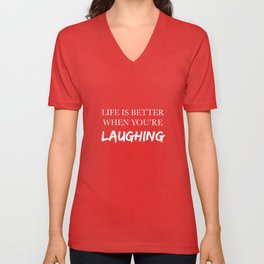 Life is better when you're laughing Unisex V-Neck