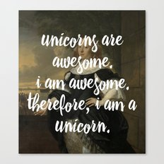unicorns are awesome. i am awesome. therefore, i am a unicorn. Canvas Print