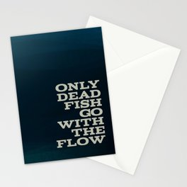 Only dead fish go with the flow Stationery Cards
