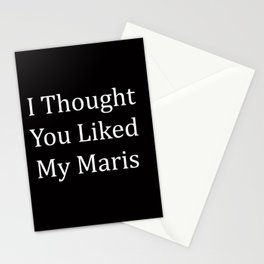 I Thought You Liked My Maris Stationery Cards