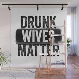 Drunk Wives Matter Wall Mural