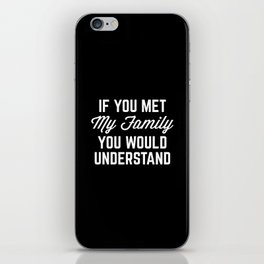 If You Met My Family Funny Quote iPhone Skin