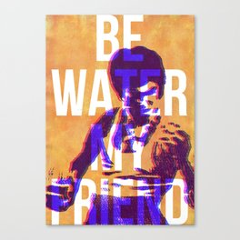 Be Water My Friend Canvas Print