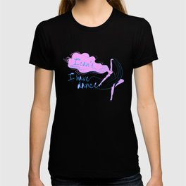 I can't, I have dance - Pink and Blue T-shirt