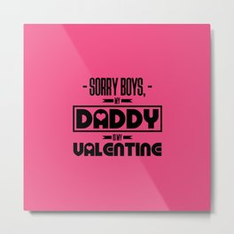 sorry boys my dad is my valentine new hot 2018 valentines day love Metal Print
