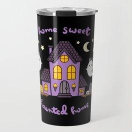 Home Sweet Haunted Home Travel Mug