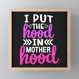 I Put The Hood In MotherHood, Funny, Mom, Quote Framed Mini Art Print