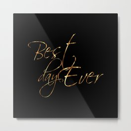 Best Day Ever Metal Print