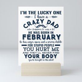 I'm The Lucky One I Have A Crazy February Dad Funny graphic Mini Art Print