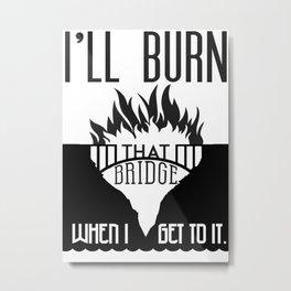 Burn that Bridge Metal Print