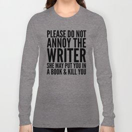 Please do not annoy the writer. She may put you in a book and kill you. Langarmshirt