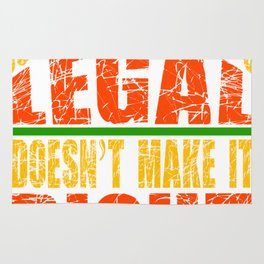 """""""Just Because It's Legal, Doesn't Make It Right"""" design for serious but extravagant person like you! Rug"""