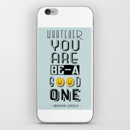 Whatever you are, be a good one Abraham Lincoln Inspirational Quotes iPhone Skin