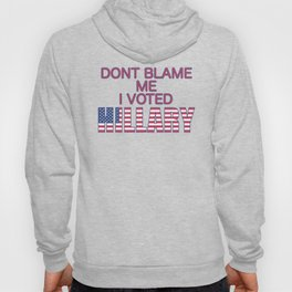 Dont Blame Me I Voted Hillary Hoody
