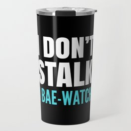 I DON'T STALK, I BAE-WATCH (Black) Travel Mug
