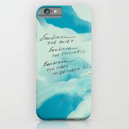 """Embrace The Quiet. Embrace The Stillness. Embrace The Gaps In-Between Things"" iPhone Case"