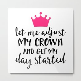 Adjust My Crown Funny Quote Metal Print