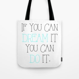 If you can dream it Tote Bag