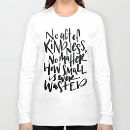 No Act of Kindness, No Matter How Small Long Sleeve T-shirt