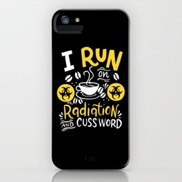 I Run On Caffeine Radiation & Cuss Words design. iPhone Case