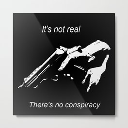 It's not real. There's no conspiracy - thriller, movie,sarcastic - Theory Metal Print