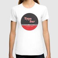 bar T-shirts featuring Type Bar by One Little Bird Studio