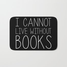 I Cannot Live Without Books - Black and white (inverted) Bath Mat