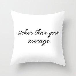 sicker than your average Throw Pillow