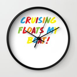 Cruising Floats My Boat Ocean Lake Summer T-Shirt Wall Clock