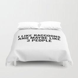 I like racoons and maybe like 3 people Duvet Cover