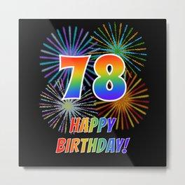 "78th Birthday ""78"" & ""HAPPY BIRTHDAY!"" w/ Rainbow Spectrum Colors + Fun Fireworks Inspired Pattern Metal Print"