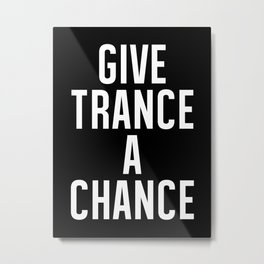 Give Trance A Chance  Metal Print