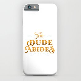 Dude Abides Cool Gift Idea iPhone Case