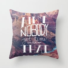 Oddly Placed Quotes 1 : Ain't Nobody Got Time for That Throw Pillow