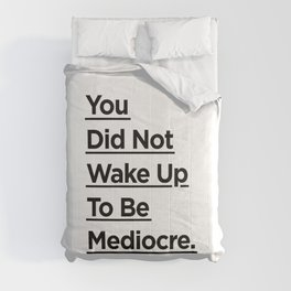You Did Not Wake Up to Be Mediocre black and white monochrome typography design home wall decor Comforters