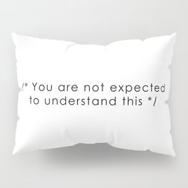 you are not expected to understand this Pillow Sham