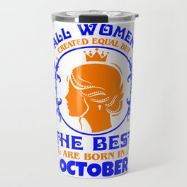 All Women created Equal But The best Are Born In October (7) Travel Mug