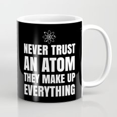 NEVER TRUST AN ATOM THEY MAKE UP EVERYTHING (Black & White) Mug