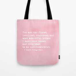 The finest, loveliest, tenderest and most beautiful person Tote Bag