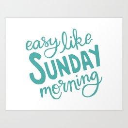 Easy Like Sunday Morning Art Print