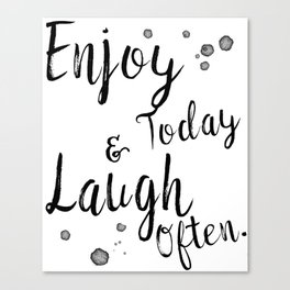 Enjoy Today And Laugh Often Canvas Print