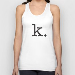 k. • text you don't want • typography • for the pessimist • passive aggressive Unisex Tank Top