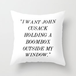 """""""I Want John Cusack Holding a Boombox Outside My Window."""" Throw Pillow"""