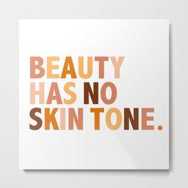 Beauty Has No Skin Tone - Melanin Slogan Unisex Tee T-shirt Tees Metal Print