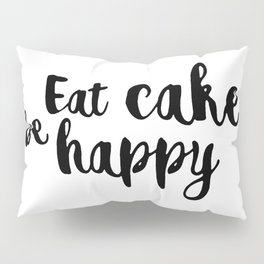 Eat cake be happy Pillow Sham