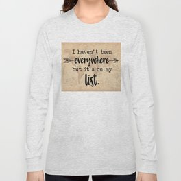 I Haven't Been Everywhere But It's On My List Long Sleeve T-shirt