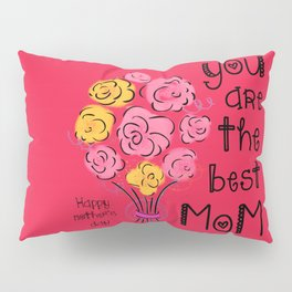 Your Are The Best Mom Pillow Sham