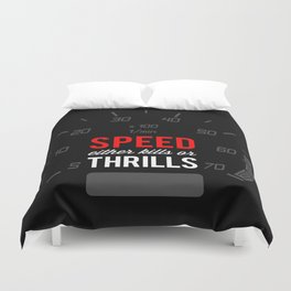 Speed either kills or thrills Duvet Cover