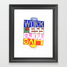 work less, live more Framed Art Print