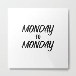 Monday to monday Metal Print